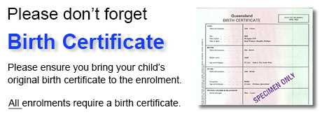 Please don't forget birth certificate. Please ensure you bring your child's original birth certificate to the enrolment.